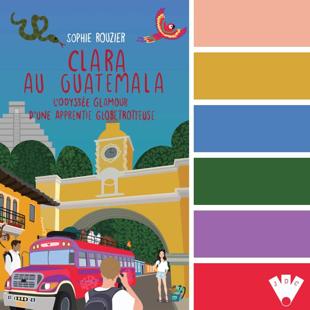 Clara au Guatemala : L'odyssée glamour d'une apprentie globetrotteuse / Sophie Rouzier