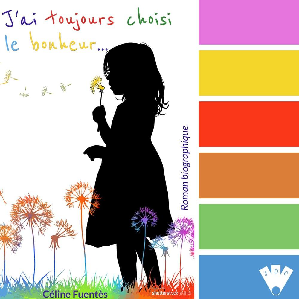 """Color palette à partir de la couverture du livre """"J'ai toujours choisi le bonheur"""" de l'auteure Céline Fuentès."""